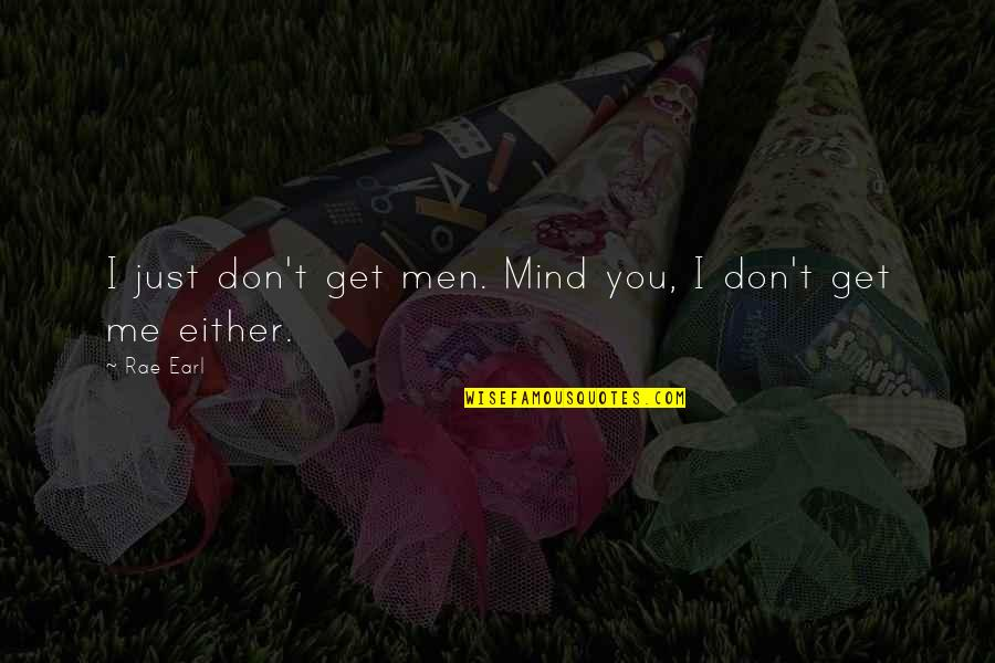 Infant Memorial Quotes By Rae Earl: I just don't get men. Mind you, I