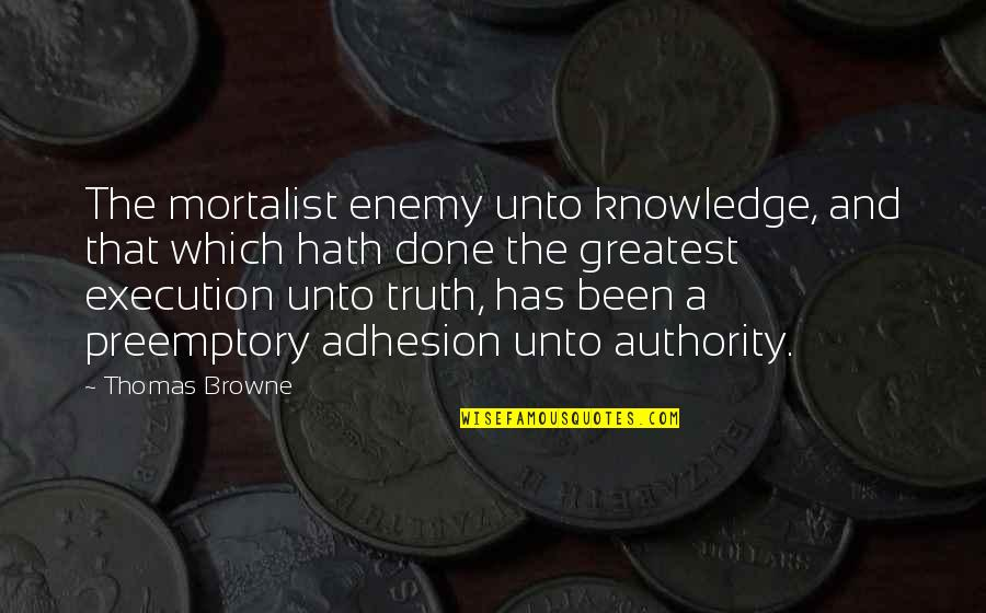 Infant Memorial Quotes By Thomas Browne: The mortalist enemy unto knowledge, and that which