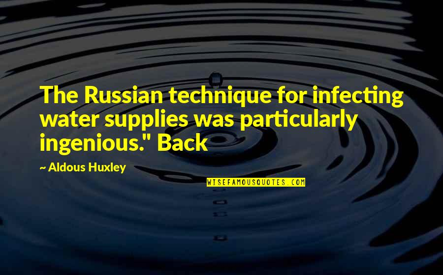 Infecting Quotes By Aldous Huxley: The Russian technique for infecting water supplies was