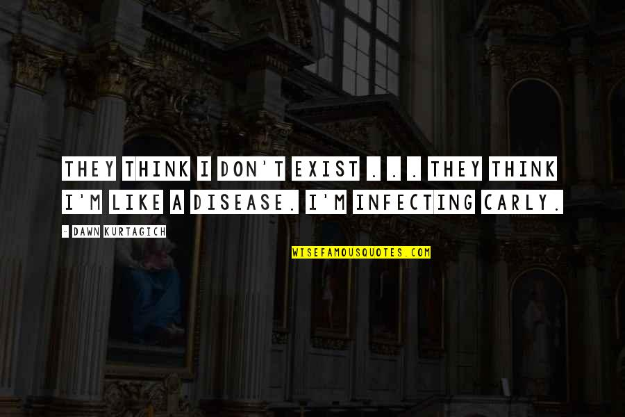 Infecting Quotes By Dawn Kurtagich: They think I don't exist . . .