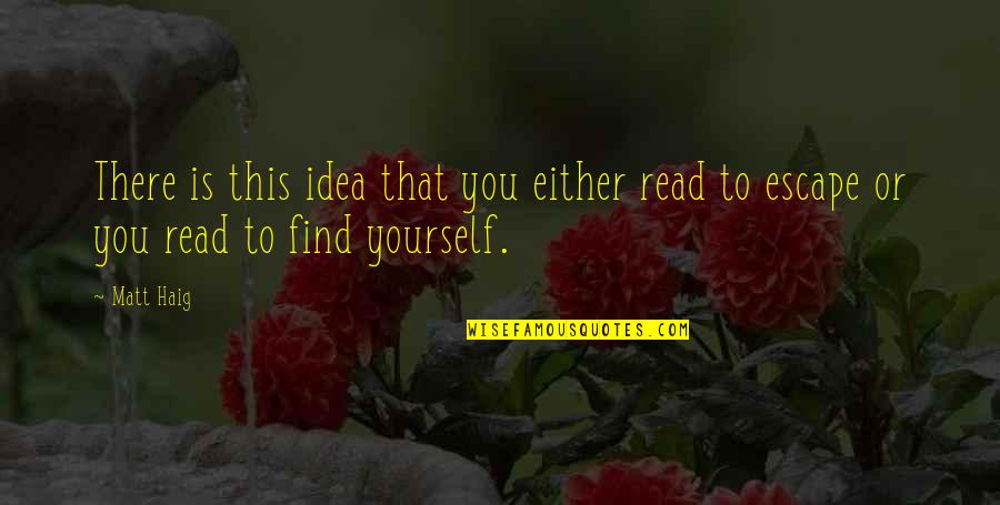 Infecting Quotes By Matt Haig: There is this idea that you either read
