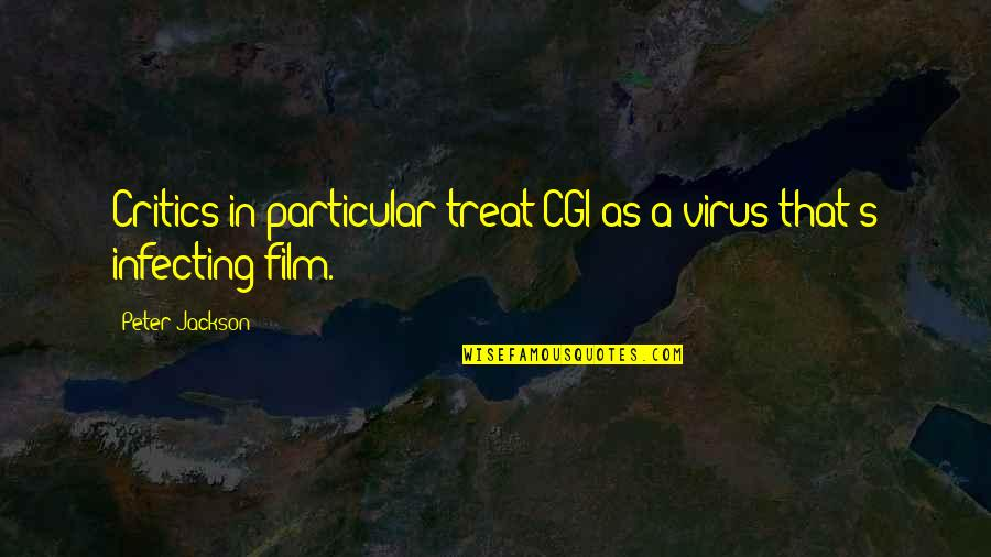 Infecting Quotes By Peter Jackson: Critics in particular treat CGI as a virus