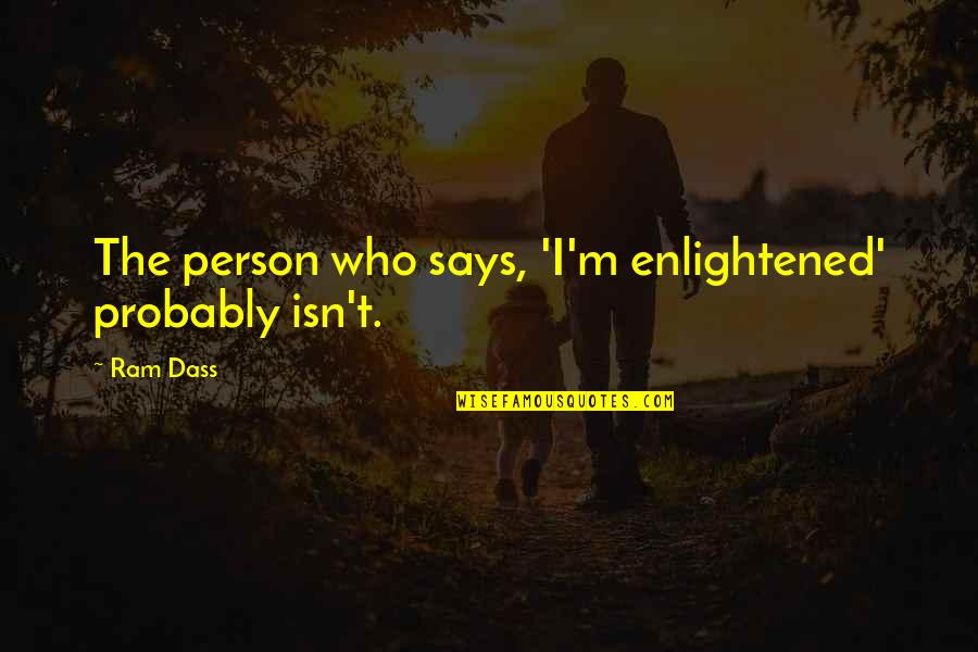 Infecting Quotes By Ram Dass: The person who says, 'I'm enlightened' probably isn't.