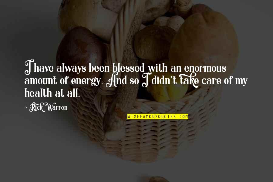 Infecting Quotes By Rick Warren: I have always been blessed with an enormous