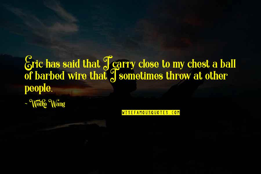 Infecting Quotes By Weike Wang: Eric has said that I carry close to