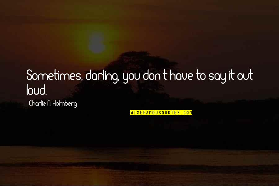 Infelix Quotes By Charlie N. Holmberg: Sometimes, darling, you don't have to say it