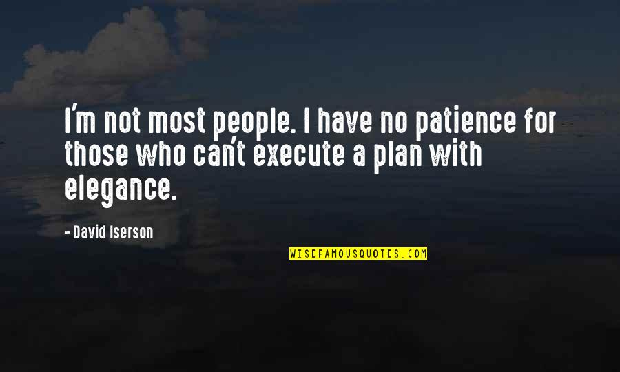 Infelix Quotes By David Iserson: I'm not most people. I have no patience