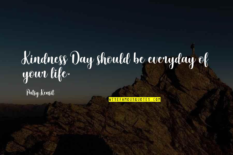 Infelix Quotes By Patsy Kensit: Kindness Day should be everyday of your life.