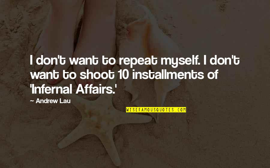 Infernal Affairs 3 Quotes By Andrew Lau: I don't want to repeat myself. I don't