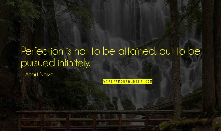 Infinitely Quotes By Abhijit Naskar: Perfection is not to be attained, but to