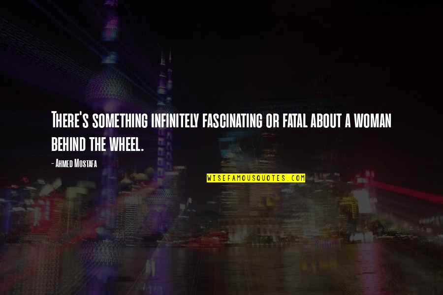 Infinitely Quotes By Ahmed Mostafa: There's something infinitely fascinating or fatal about a