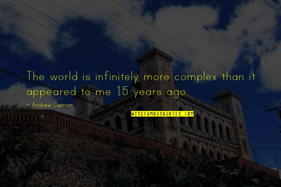 Infinitely Quotes By Andrew Denton: The world is infinitely more complex than it