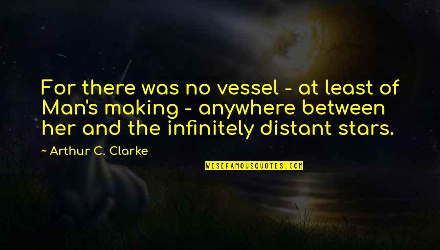 Infinitely Quotes By Arthur C. Clarke: For there was no vessel - at least