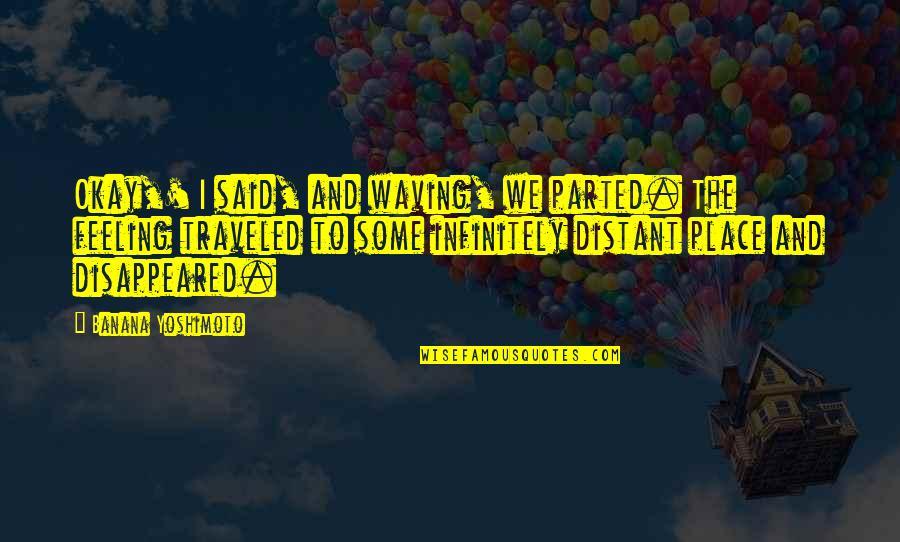 Infinitely Quotes By Banana Yoshimoto: Okay,' I said, and waving, we parted. The
