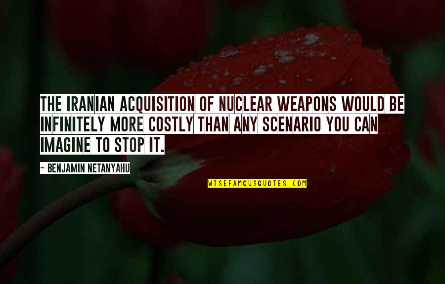 Infinitely Quotes By Benjamin Netanyahu: The Iranian acquisition of nuclear weapons would be