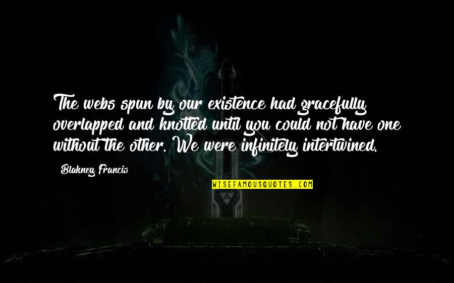 Infinitely Quotes By Blakney Francis: The webs spun by our existence had gracefully