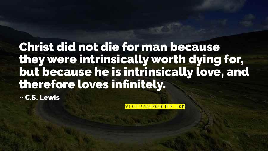 Infinitely Quotes By C.S. Lewis: Christ did not die for man because they