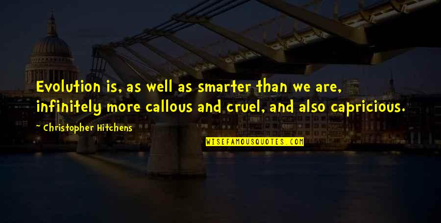 Infinitely Quotes By Christopher Hitchens: Evolution is, as well as smarter than we