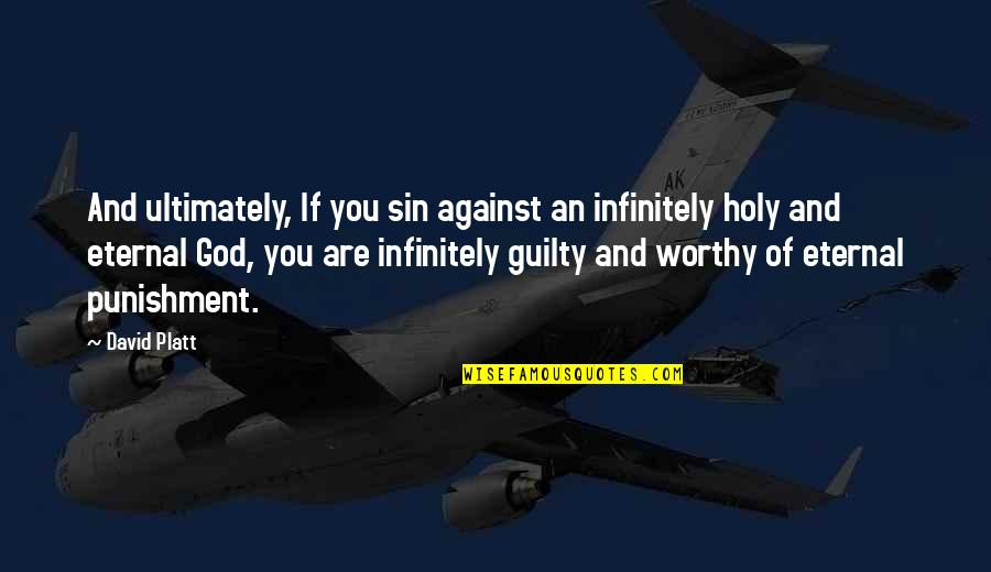Infinitely Quotes By David Platt: And ultimately, If you sin against an infinitely