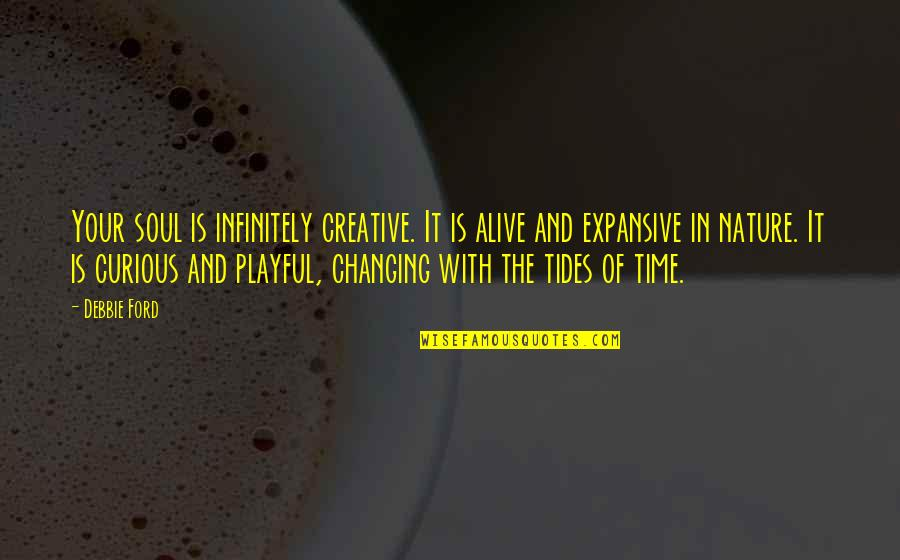 Infinitely Quotes By Debbie Ford: Your soul is infinitely creative. It is alive