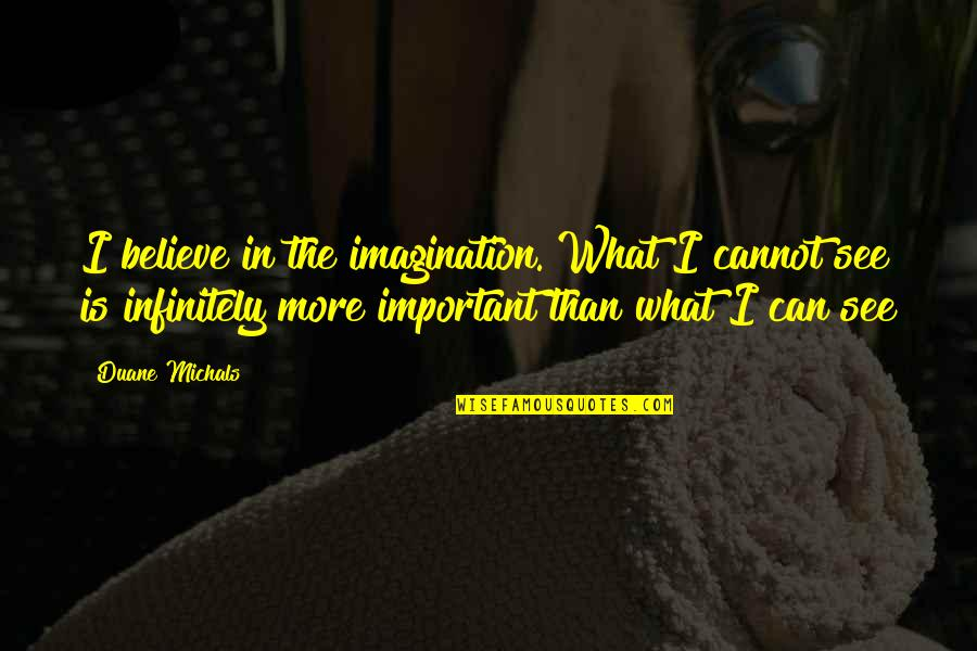 Infinitely Quotes By Duane Michals: I believe in the imagination. What I cannot