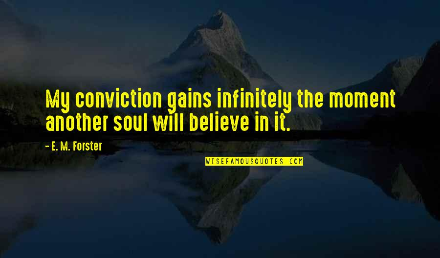 Infinitely Quotes By E. M. Forster: My conviction gains infinitely the moment another soul