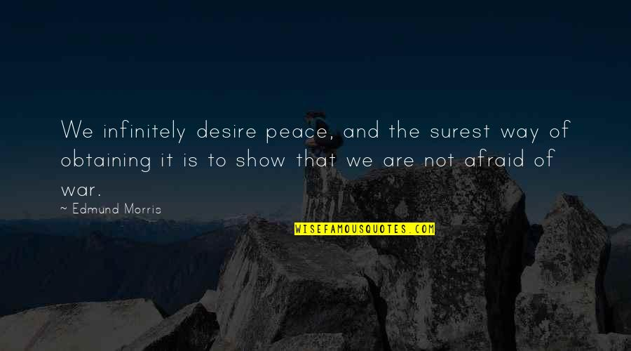 Infinitely Quotes By Edmund Morris: We infinitely desire peace, and the surest way