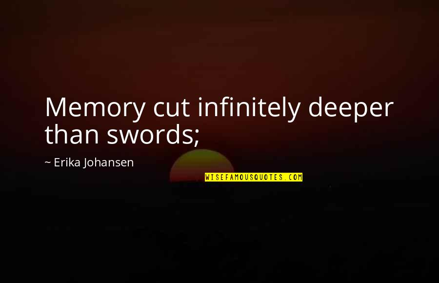 Infinitely Quotes By Erika Johansen: Memory cut infinitely deeper than swords;