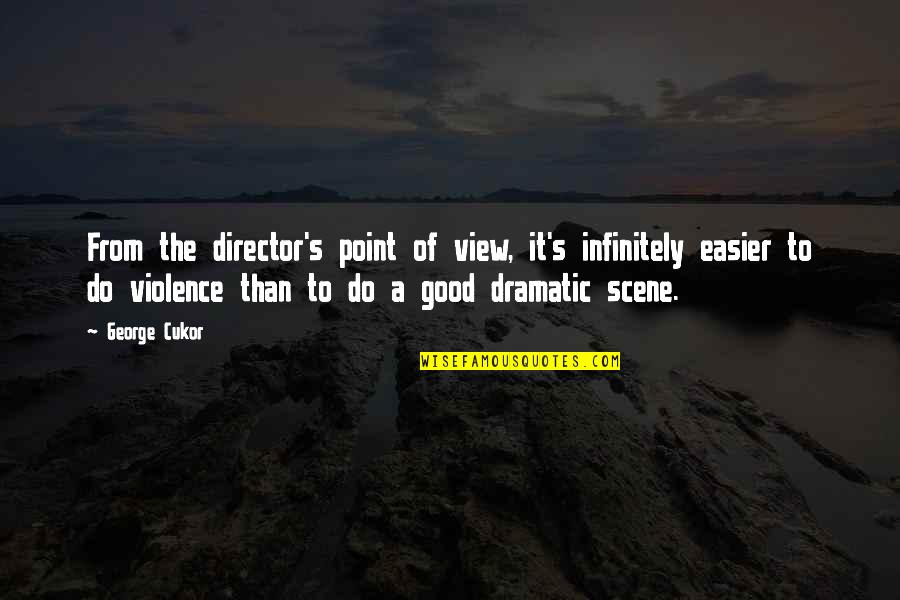 Infinitely Quotes By George Cukor: From the director's point of view, it's infinitely