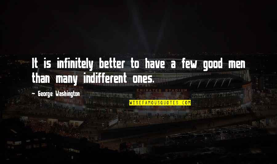 Infinitely Quotes By George Washington: It is infinitely better to have a few