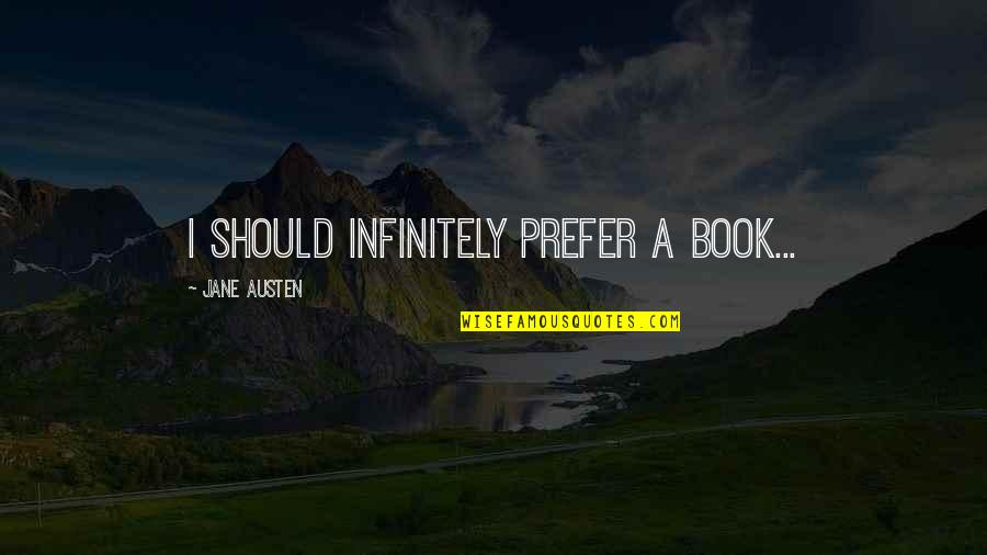 Infinitely Quotes By Jane Austen: I should infinitely prefer a book...