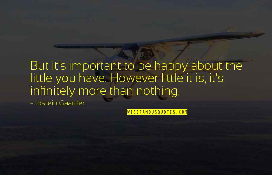 Infinitely Quotes By Jostein Gaarder: But it's important to be happy about the