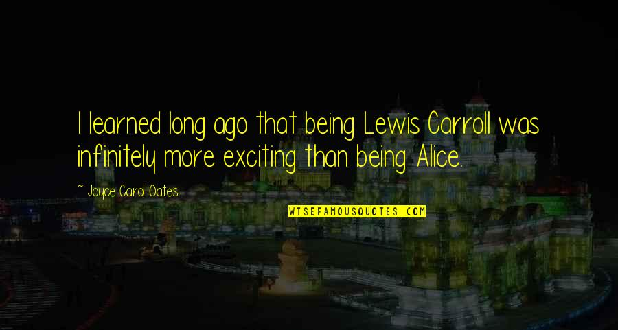 Infinitely Quotes By Joyce Carol Oates: I learned long ago that being Lewis Carroll