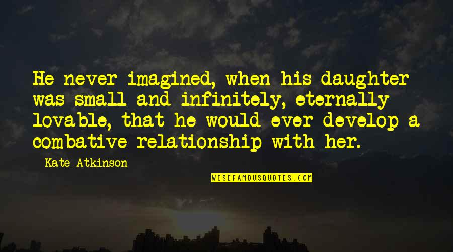 Infinitely Quotes By Kate Atkinson: He never imagined, when his daughter was small
