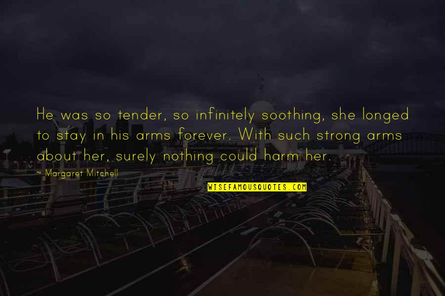 Infinitely Quotes By Margaret Mitchell: He was so tender, so infinitely soothing, she