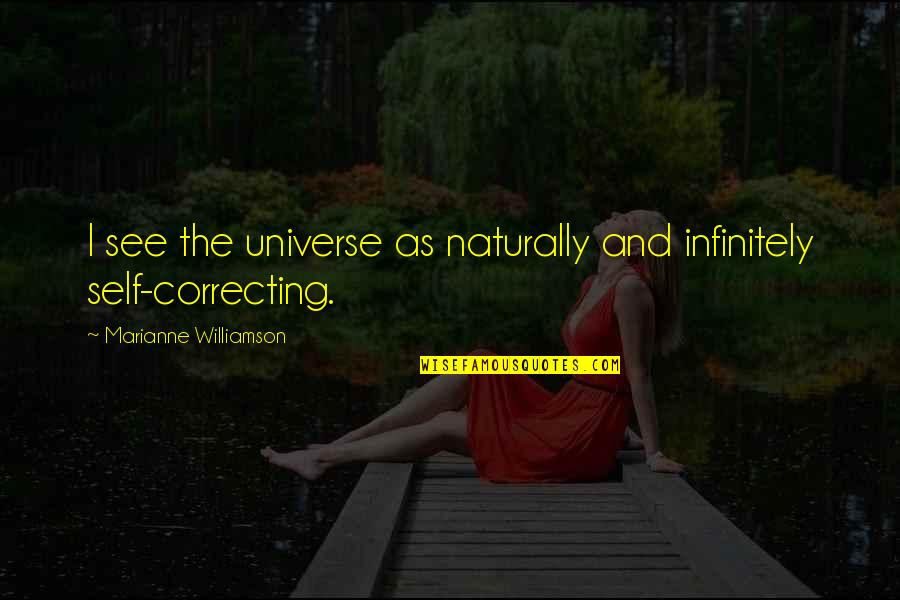 Infinitely Quotes By Marianne Williamson: I see the universe as naturally and infinitely