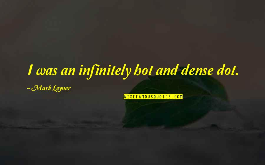 Infinitely Quotes By Mark Leyner: I was an infinitely hot and dense dot.