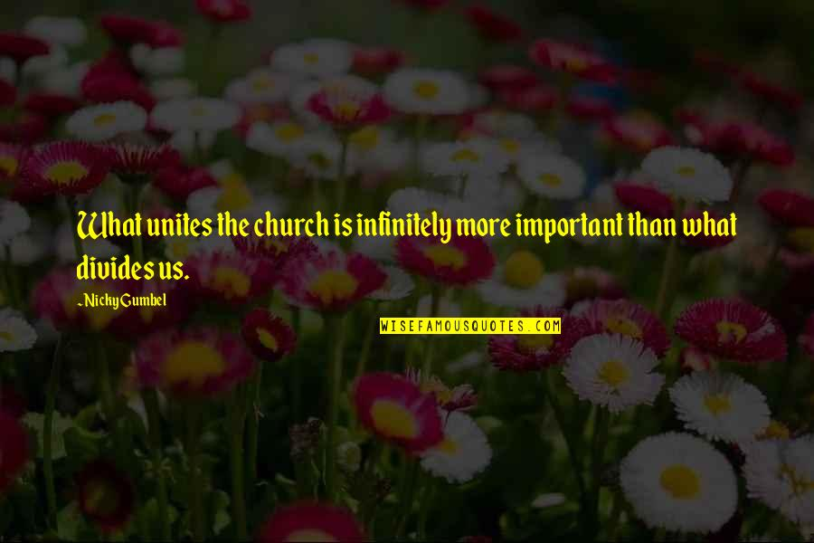 Infinitely Quotes By Nicky Gumbel: What unites the church is infinitely more important