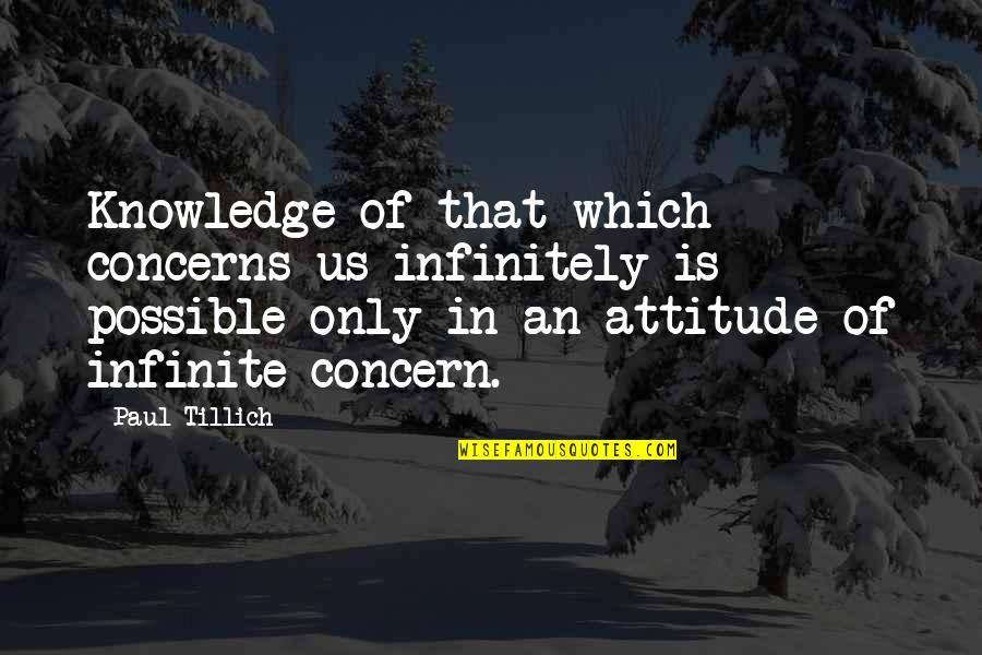 Infinitely Quotes By Paul Tillich: Knowledge of that which concerns us infinitely is