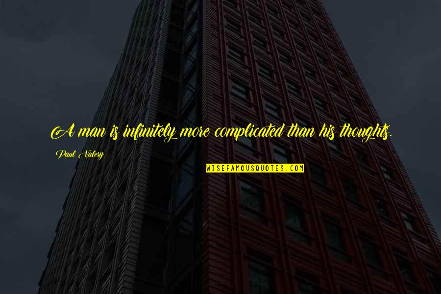 Infinitely Quotes By Paul Valery: A man is infinitely more complicated than his