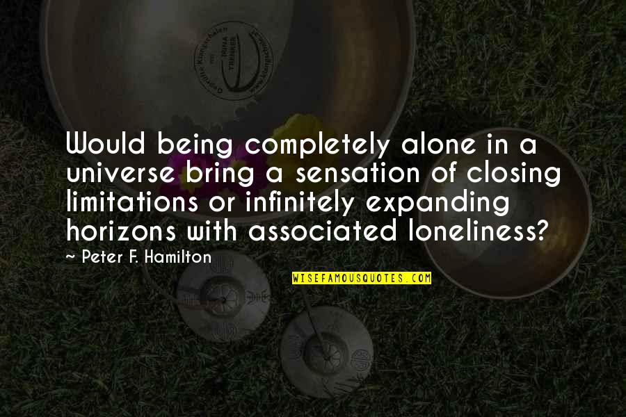 Infinitely Quotes By Peter F. Hamilton: Would being completely alone in a universe bring