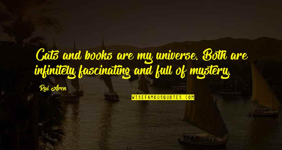 Infinitely Quotes By Rai Aren: Cats and books are my universe. Both are