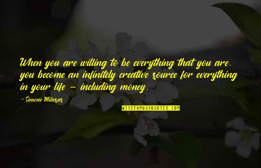 Infinitely Quotes By Simone Milasas: When you are willing to be everything that