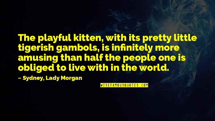 Infinitely Quotes By Sydney, Lady Morgan: The playful kitten, with its pretty little tigerish