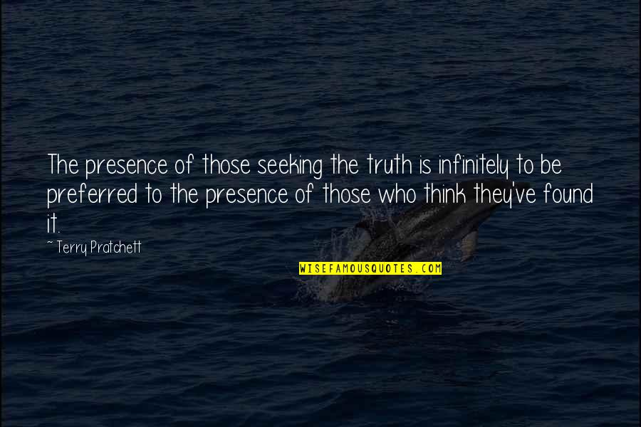 Infinitely Quotes By Terry Pratchett: The presence of those seeking the truth is