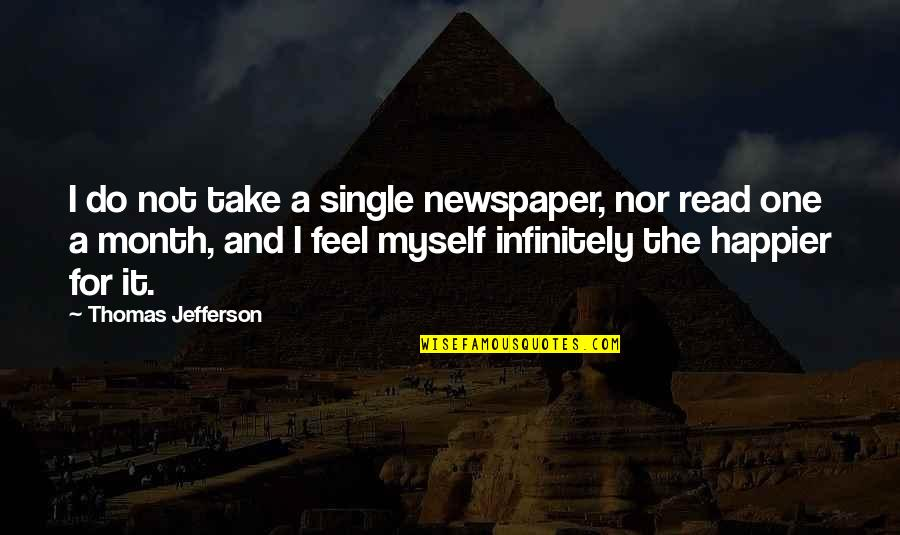 Infinitely Quotes By Thomas Jefferson: I do not take a single newspaper, nor