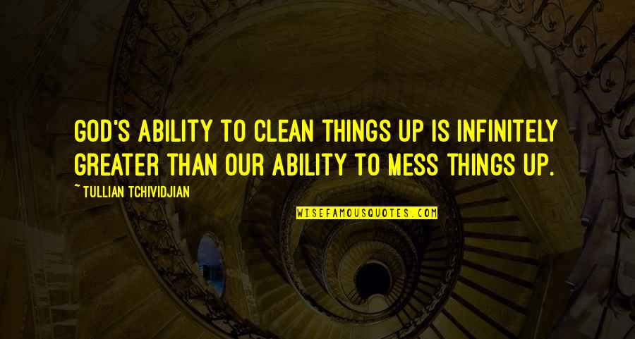 Infinitely Quotes By Tullian Tchividjian: God's ability to clean things up is infinitely