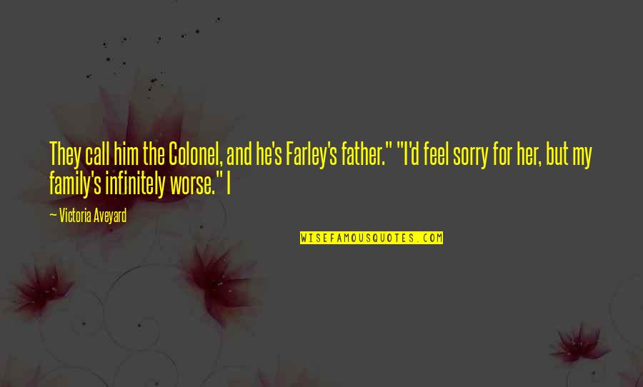 Infinitely Quotes By Victoria Aveyard: They call him the Colonel, and he's Farley's