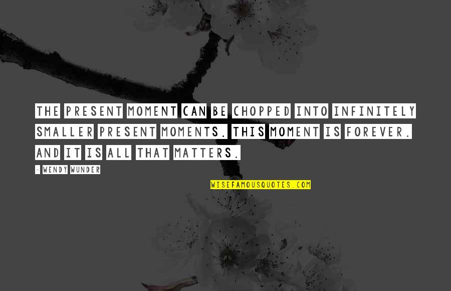 Infinitely Quotes By Wendy Wunder: The present moment can be chopped into infinitely