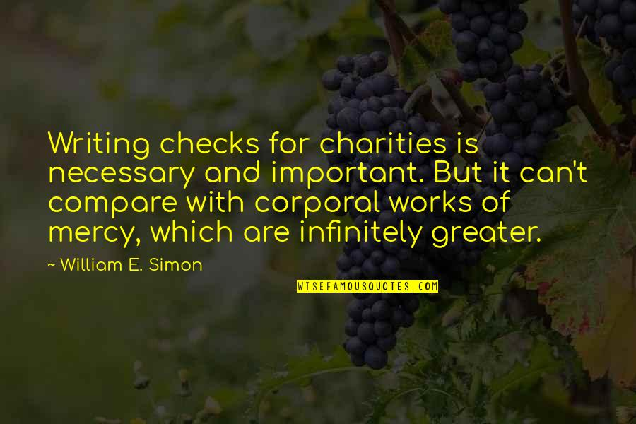 Infinitely Quotes By William E. Simon: Writing checks for charities is necessary and important.